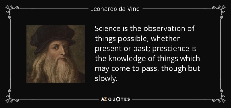 quote-science-is-the-observation-of-things-possible-whether-present-or-past-prescience-is-leonardo-da-vinci-108-30-67.jpg